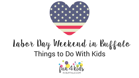 Labor Day Weekend in Buffalo- Things to Do With Kids