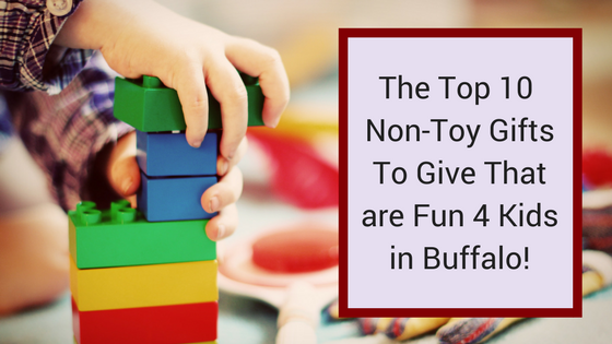 Top 10 Non-Toy Gifts To Give That are Fun 4 Kids in Buffalo!